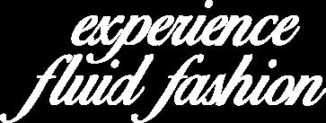 Experience Fluid Fashion